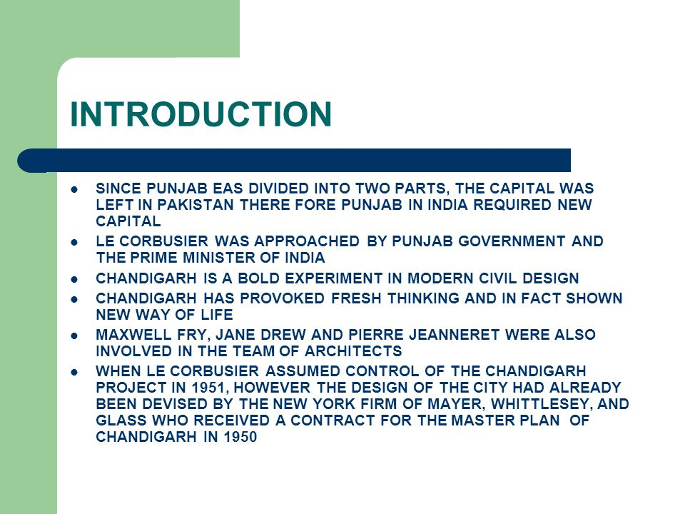 INTRODUCTION SINCE PUNJAB EAS DIVIDED INTO TWO PARTS, THE CAPITAL WAS LEFT IN PAKISTAN THERE FORE PUNJAB IN INDIA REQUIRED NEW CAPITAL LE CORBUSIER WA