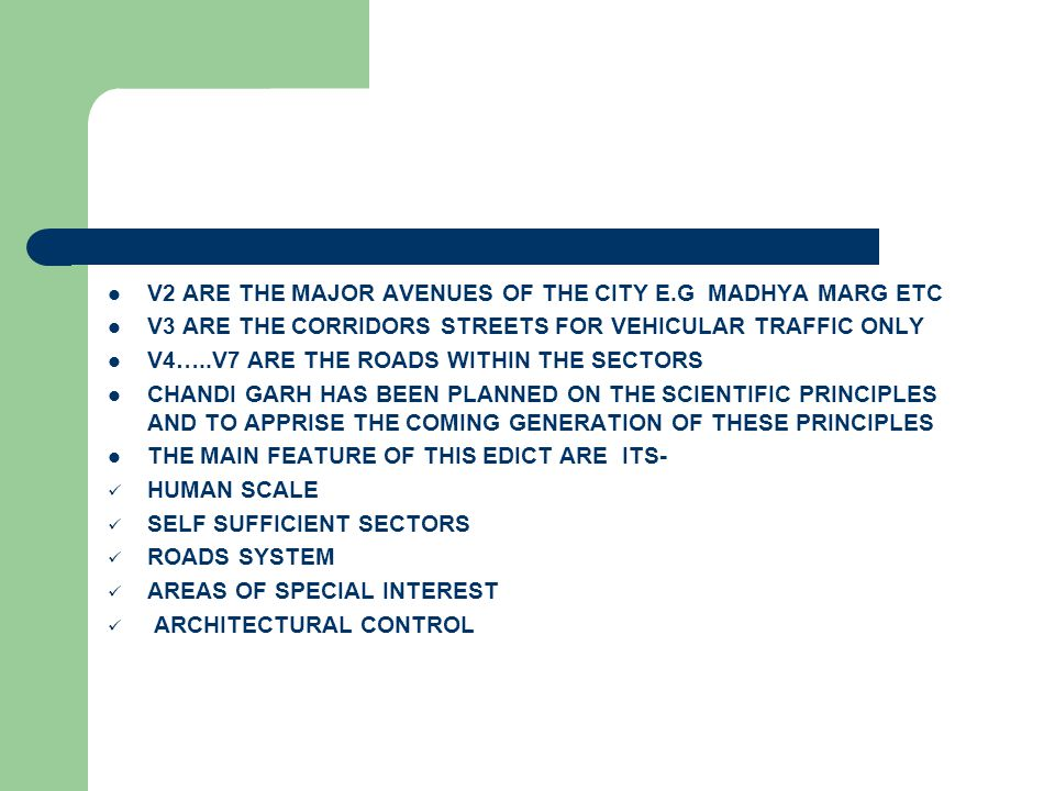 V2 ARE THE MAJOR AVENUES OF THE CITY E.G MADHYA MARG ETC V3 ARE THE CORRIDORS STREETS FOR VEHICULAR TRAFFIC ONLY V4…..V7 ARE THE ROADS WITHIN THE SECT