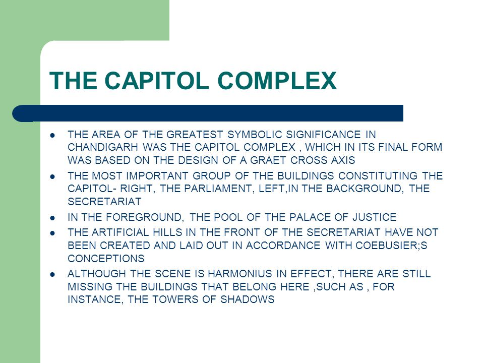 THE CAPITOL COMPLEX THE AREA OF THE GREATEST SYMBOLIC SIGNIFICANCE IN CHANDIGARH WAS THE CAPITOL COMPLEX, WHICH IN ITS FINAL FORM WAS BASED ON THE DES