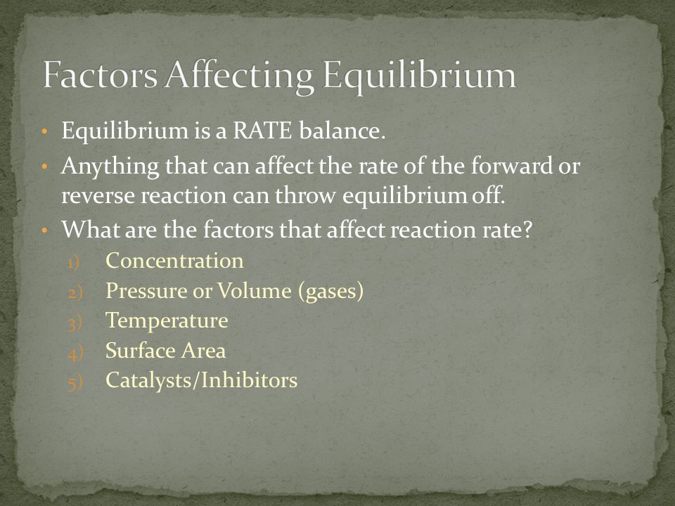 Equilibrium is a RATE balance. Anything that can affect the rate of the forward or reverse reaction can throw equilibrium off. What are the factors th