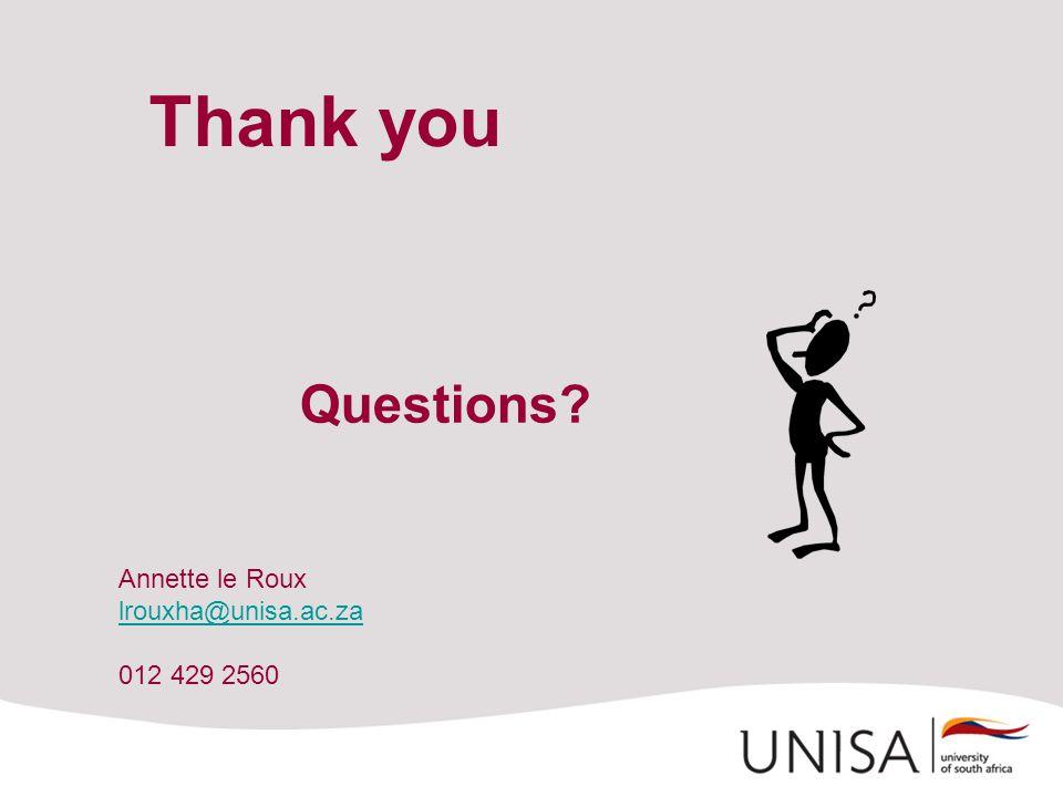 Annette le Roux lrouxha@unisa.ac.za lrouxha@unisa.ac.za 012 429 2560 Thank you Questions