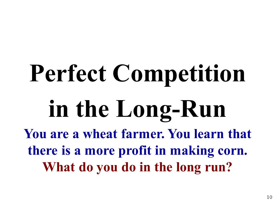 Perfect Competition in the Long-Run 10 You are a wheat farmer.
