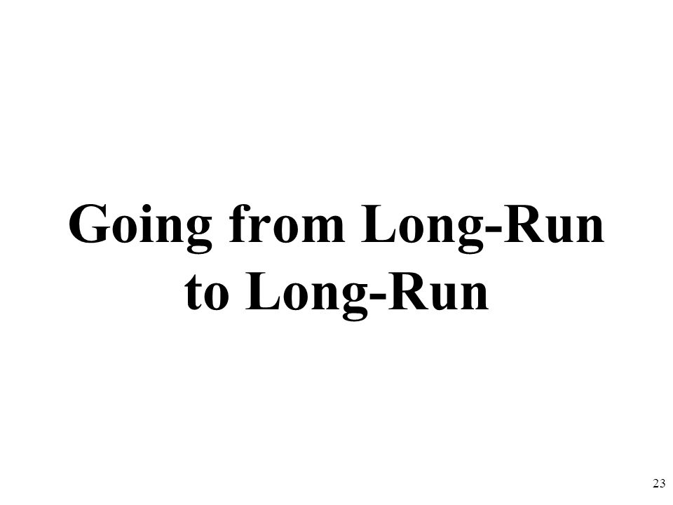 Going from Long-Run to Long-Run 23