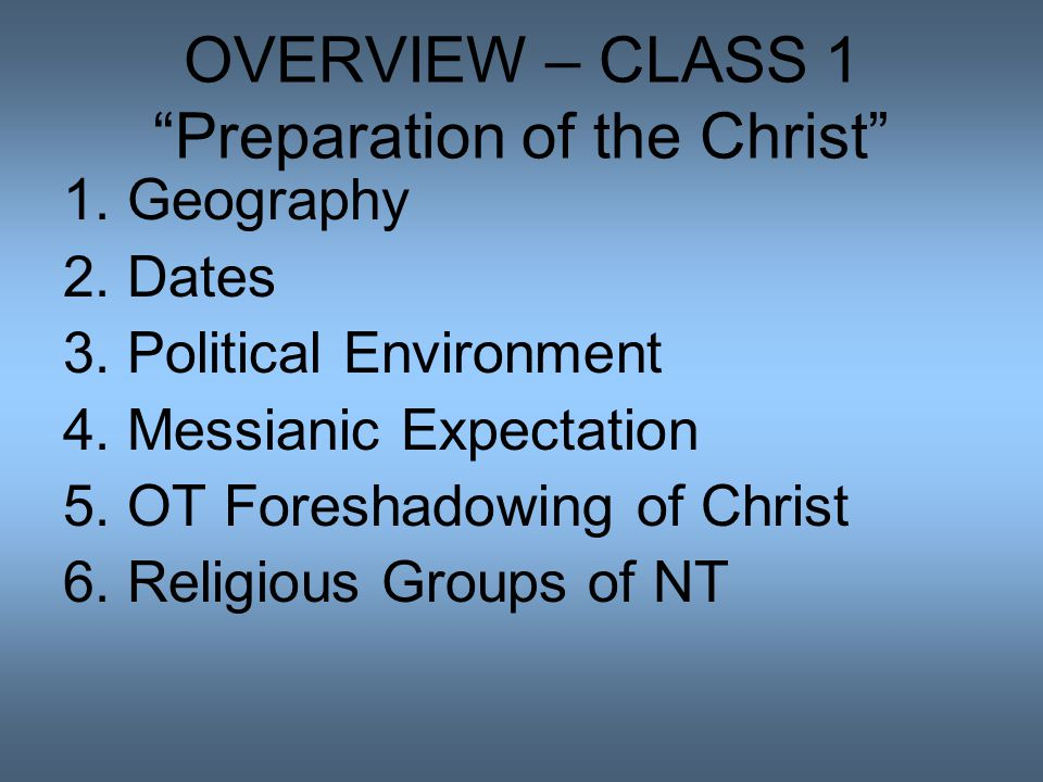 OVERVIEW – CLASS 1 Preparation of the Christ 1. Geography 2.