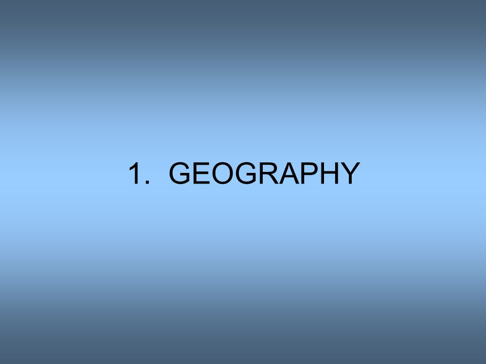 1. GEOGRAPHY