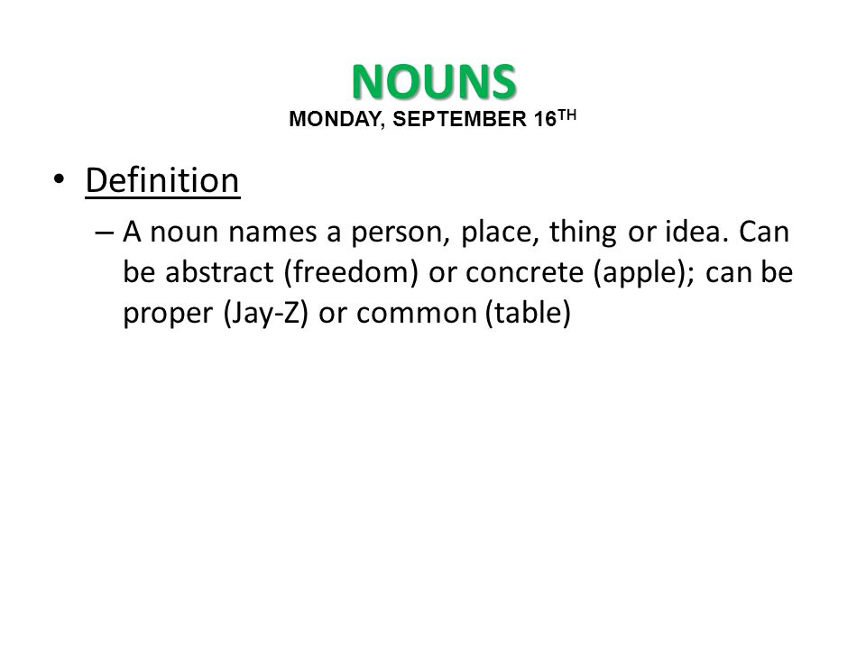NOUNS Definition – A noun names a person, place, thing or idea.