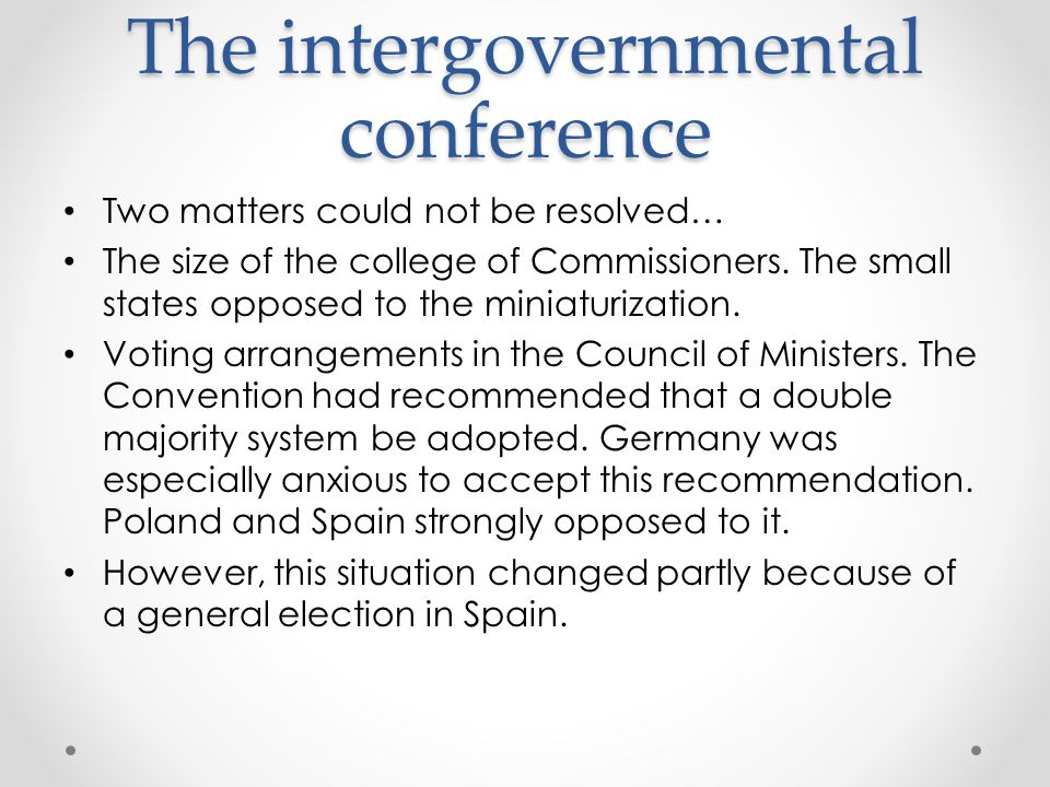 The intergovernmental conference Two matters could not be resolved… The size of the college of Commissioners.