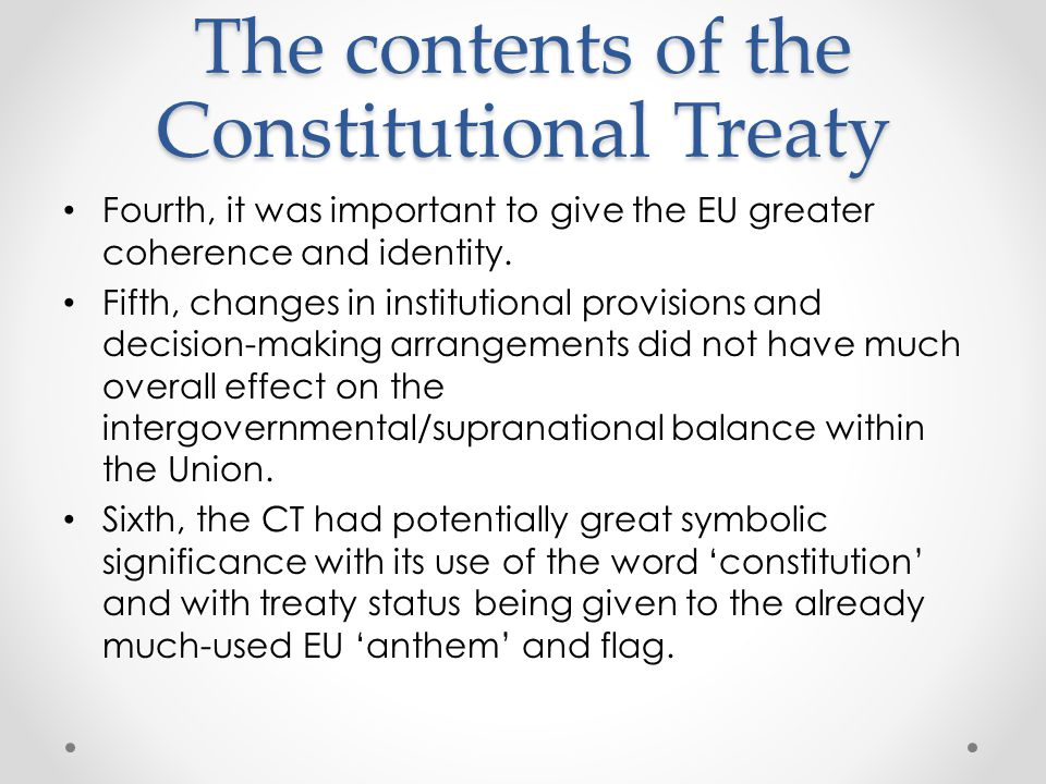The contents of the Constitutional Treaty Fourth, it was important to give the EU greater coherence and identity.