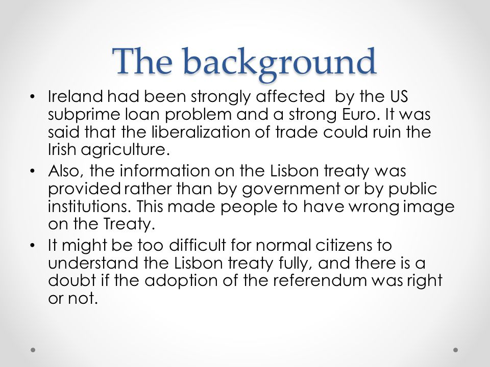 The background Ireland had been strongly affected by the US subprime loan problem and a strong Euro.