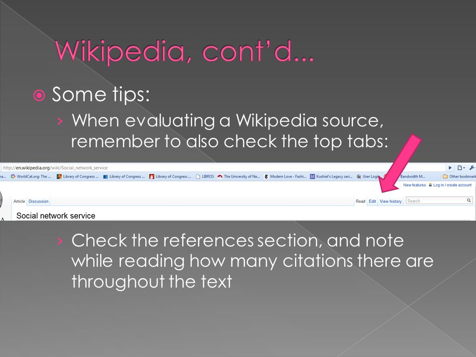  Some tips: › When evaluating a Wikipedia source, remember to also check the top tabs: › Check the references section, and note while reading how many citations there are throughout the text