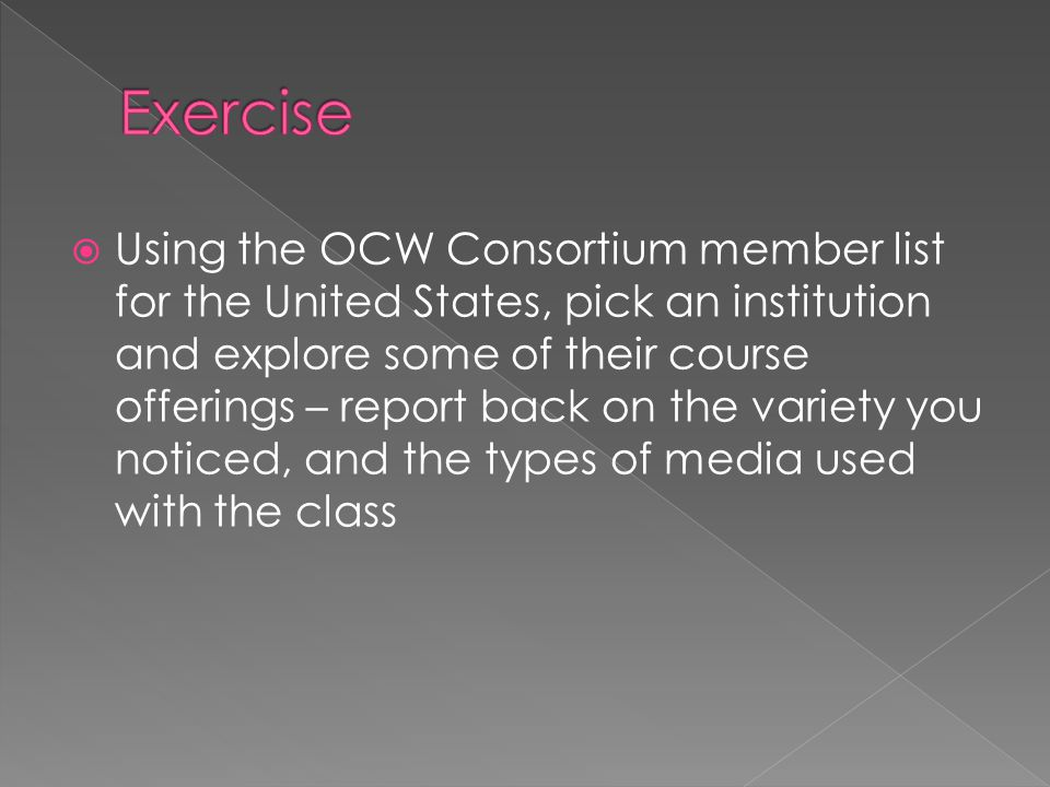  Using the OCW Consortium member list for the United States, pick an institution and explore some of their course offerings – report back on the variety you noticed, and the types of media used with the class