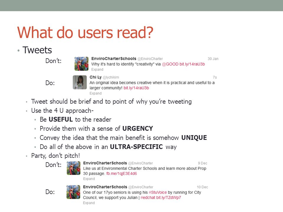 What do users read? Tweets Don't: Do: Tweet should be brief and to point of why you're tweeting Use the 4 U approach- Be USEFUL to the reader Provide