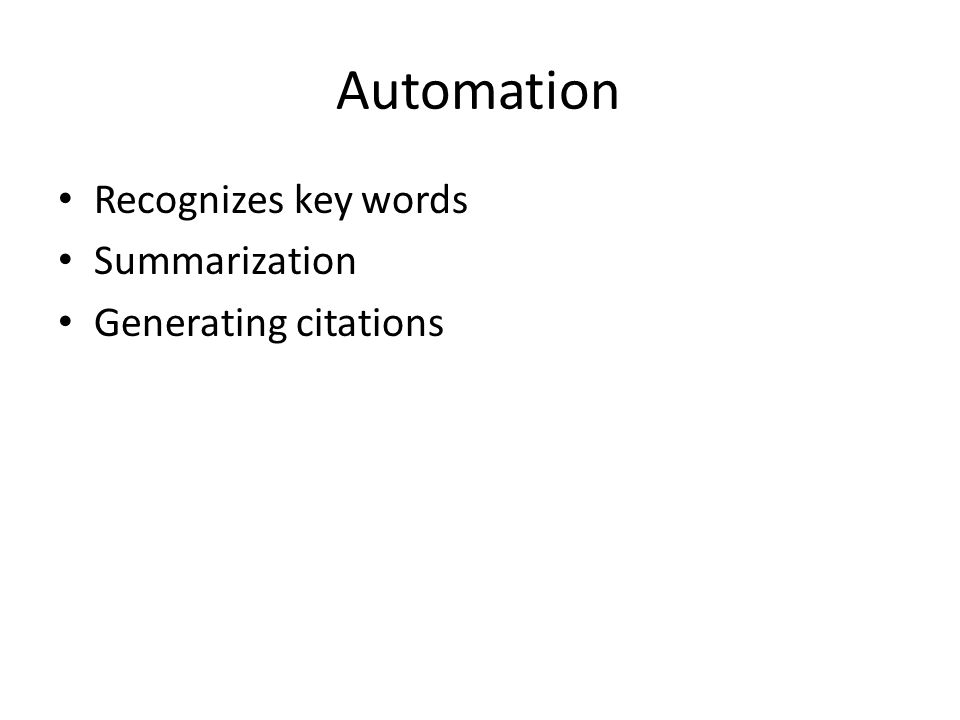 Automation Recognizes key words Summarization Generating citations