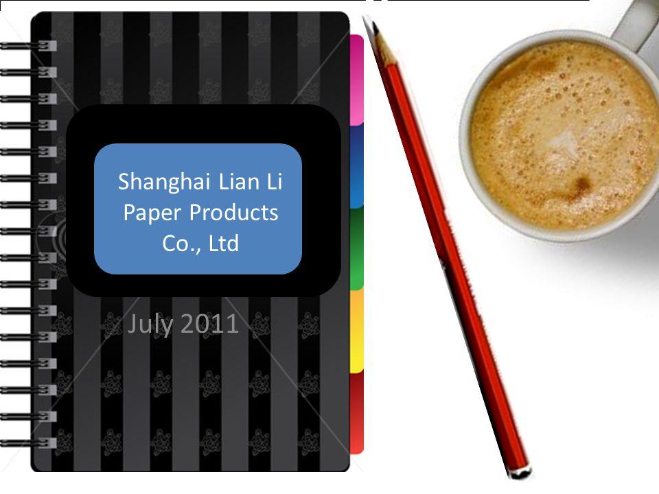 July 2011 Shanghai Lian Li Paper Products Co., Ltd `