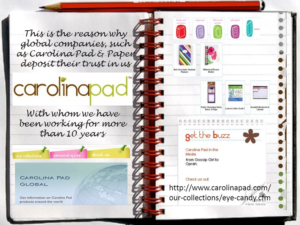 This is the reason why global companies, such as Carolina Pad & Paper deposit their trust in us With whom we have been working for more than 10 years http://www.carolinapad.com/ our-collections/eye-candy.cfm