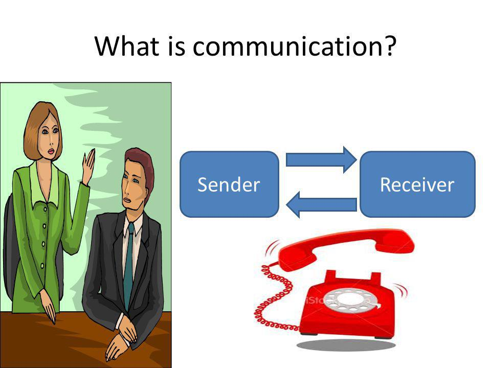 What is communication? SenderReceiver