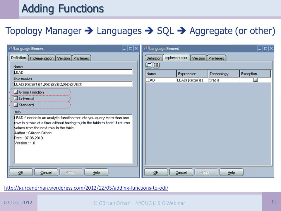 07.Dec.2012 © Gürcan Orhan – NYOUG LI SIG Webinar Adding Functions 12 Topology Manager  Languages  SQL  Aggregate (or other) http://gurcanorhan.wordpress.com/2012/12/05/adding-functions-to-odi/