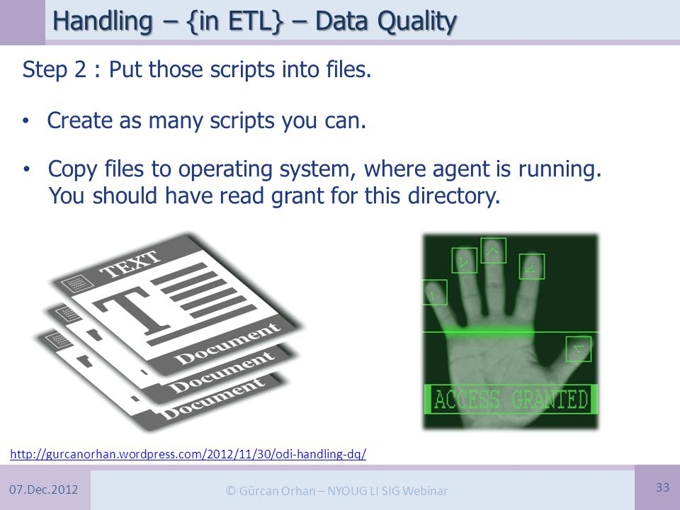07.Dec.2012 © Gürcan Orhan – NYOUG LI SIG Webinar Handling – {in ETL} – Data Quality 33 Step 2 : Put those scripts into files.