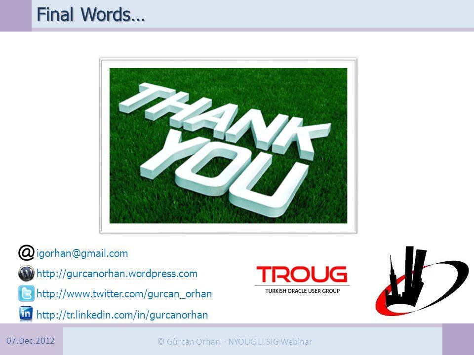 07.Dec.2012 © Gürcan Orhan – NYOUG LI SIG Webinar Final Words… http://gurcanorhan.wordpress.com http://www.twitter.com/gurcan_orhan http://tr.linkedin.com/in/gurcanorhan igorhan@gmail.com