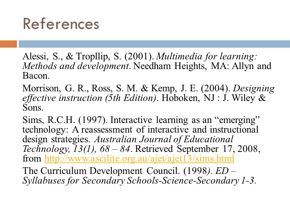 References Alessi, S., & Tropllip, S. (2001). Multimedia for learning: Methods and development. Needham Heights, MA: Allyn and Bacon. Morrison, G. R.,