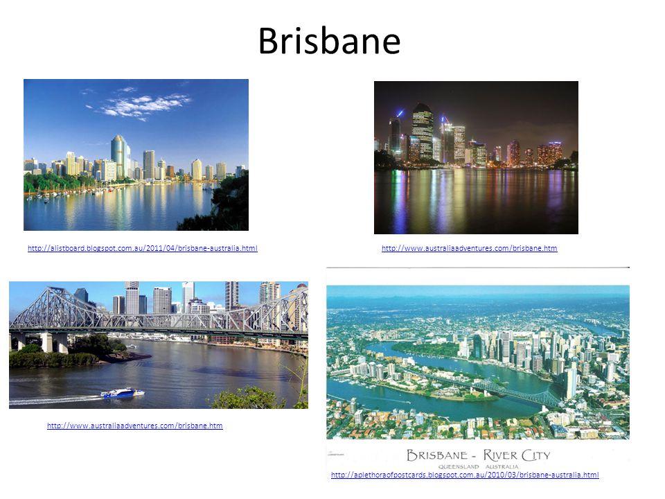 Brisbane http://alistboard.blogspot.com.au/2011/04/brisbane-australia.htmlhttp://www.australiaadventures.com/brisbane.htm http://aplethoraofpostcards.blogspot.com.au/2010/03/brisbane-australia.html