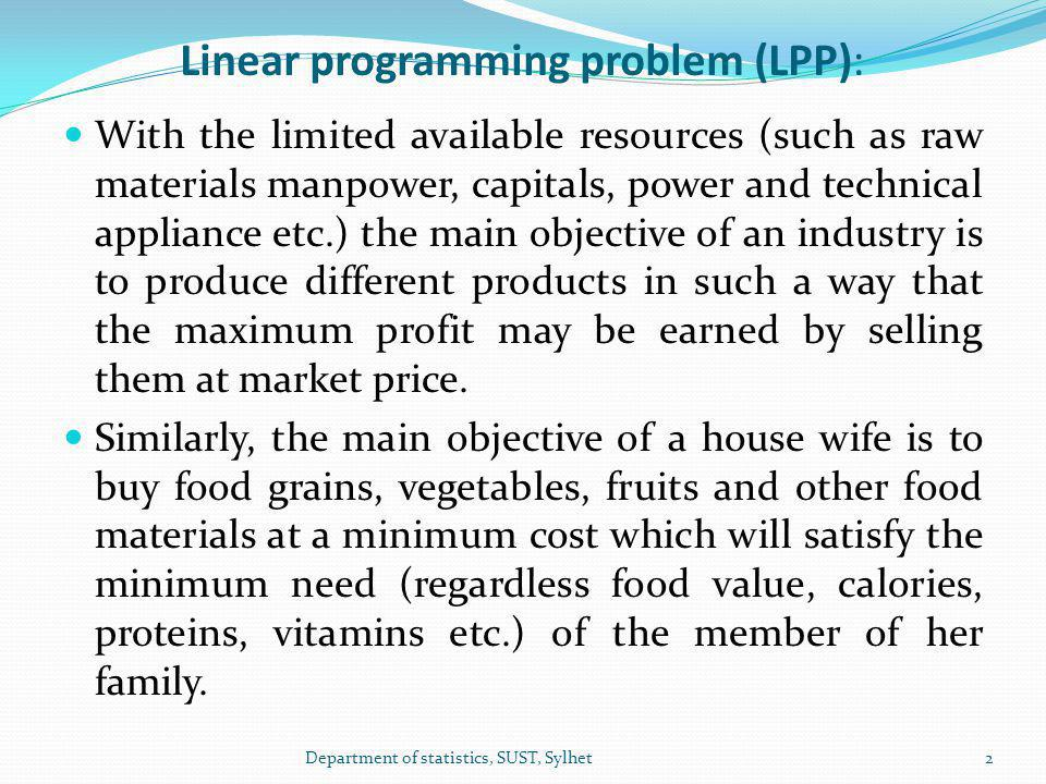 LPP All these can be done mathematically by formulating a problem which is known as programming problem.