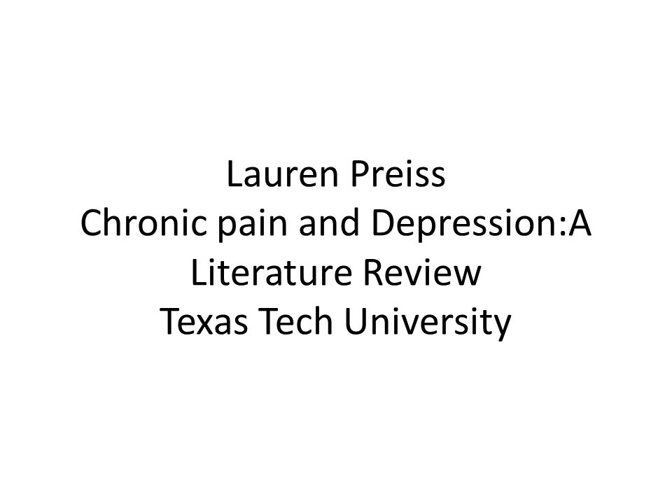 Lauren Preiss Chronic pain and Depression:A Literature Review Texas Tech University