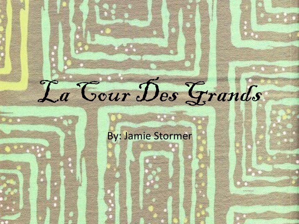La Cour Des Grands By: Jamie Stormer