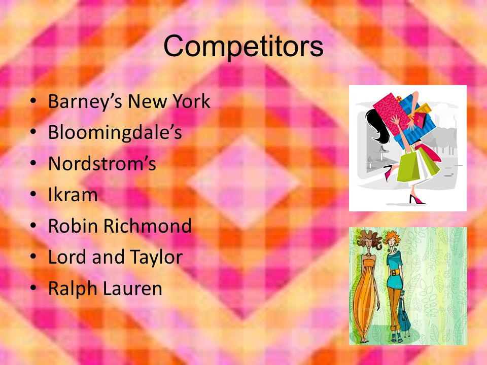 Competitors Barney's New York Bloomingdale's Nordstrom's Ikram Robin Richmond Lord and Taylor Ralph Lauren