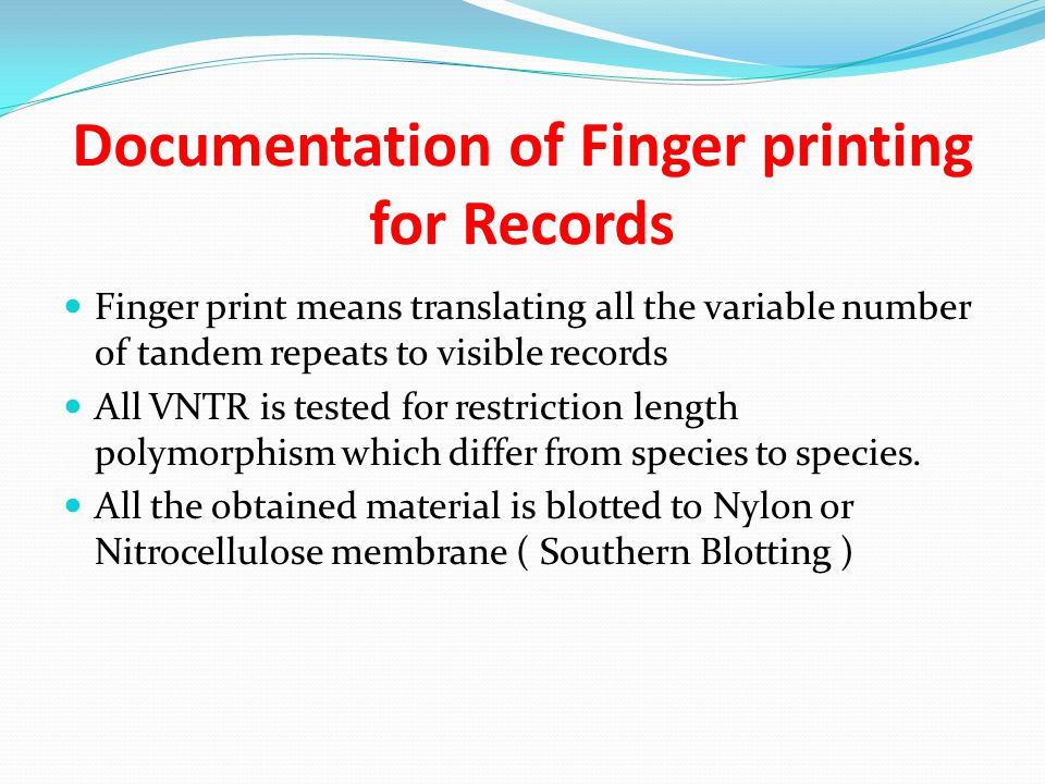 Documentation of Finger printing for Records Finger print means translating all the variable number of tandem repeats to visible records All VNTR is t