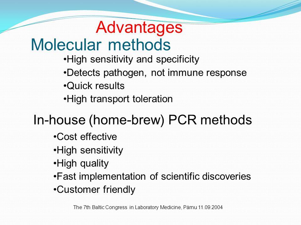 The 7th Baltic Congress in Laboratory Medicine, Pärnu 11.09.2004 Advantages Molecular methods High sensitivity and specificity Detects pathogen, not i