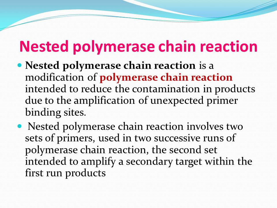 Nested polymerase chain reaction Nested polymerase chain reaction is a modification of polymerase chain reaction intended to reduce the contamination