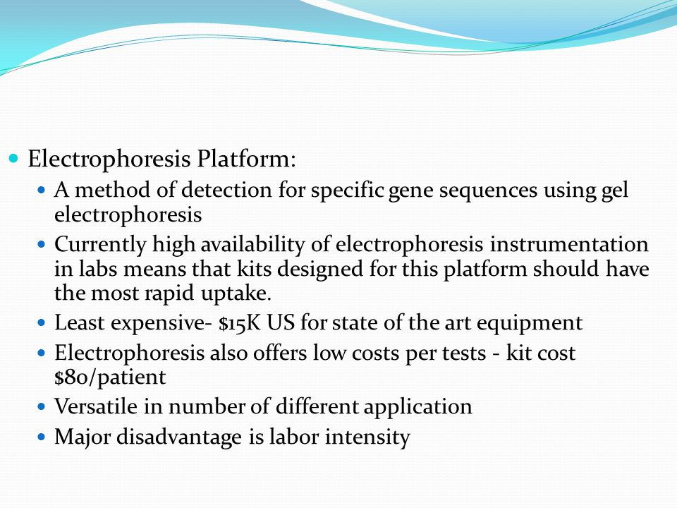 Electrophoresis Platform: A method of detection for specific gene sequences using gel electrophoresis Currently high availability of electrophoresis i