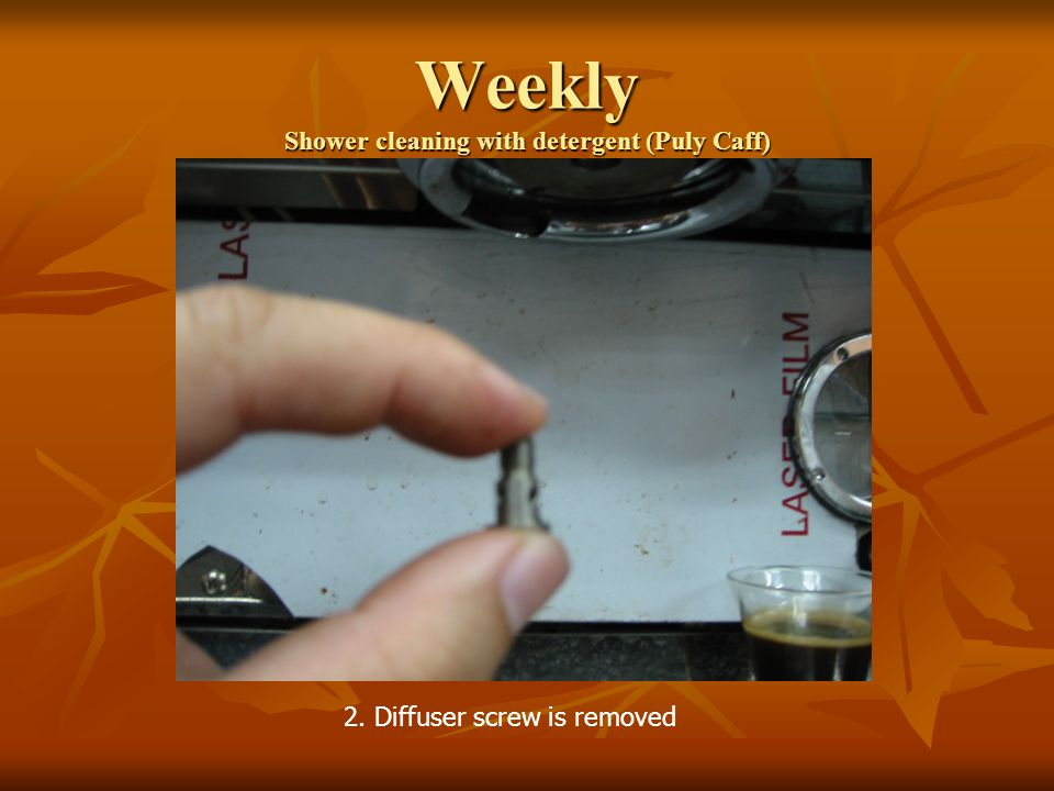 Weekly Shower cleaning with detergent (Puly Caff) 2. Diffuser screw is removed