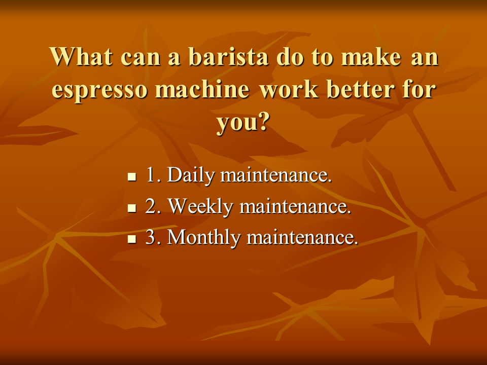 What can a barista do to make an espresso machine work better for you.