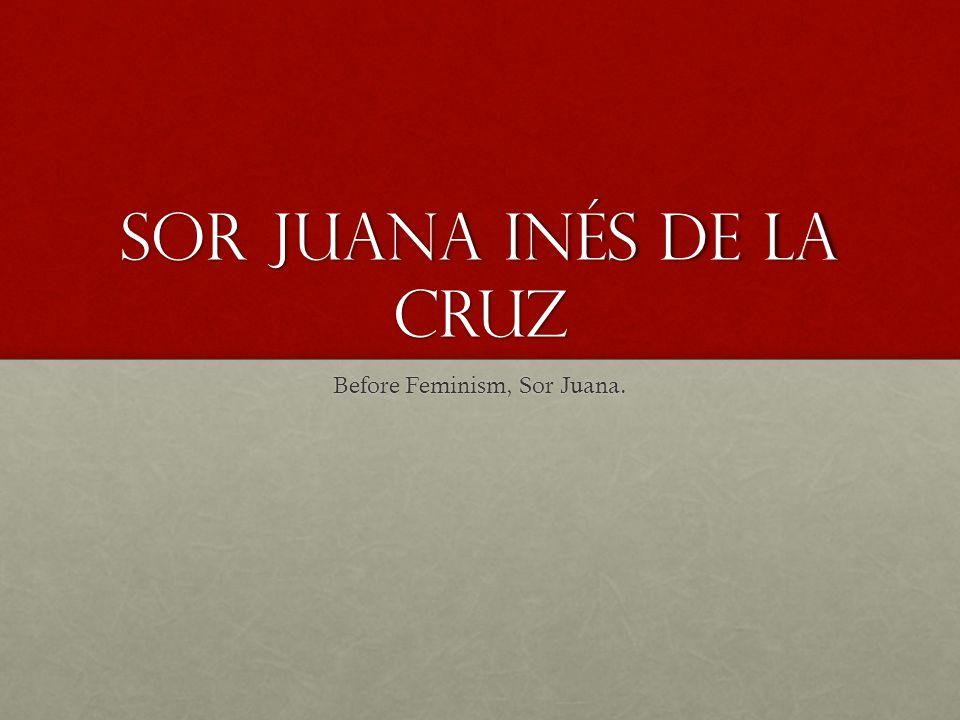 Sor Juana Inés de la cruz Before Feminism, Sor Juana.