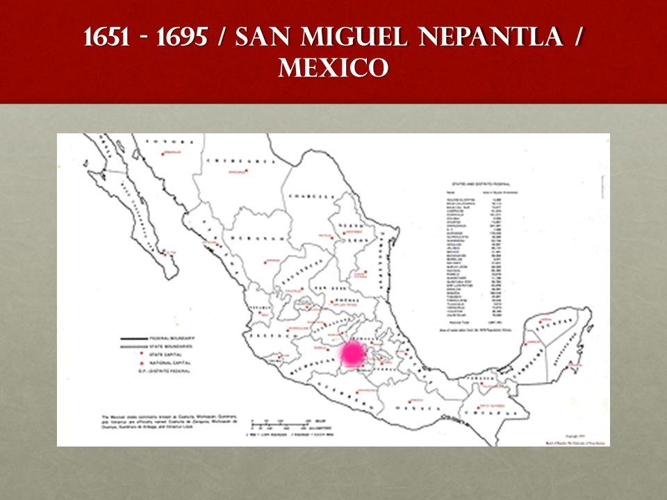 1651 - 1695 / San Miguel Nepantla / Mexico