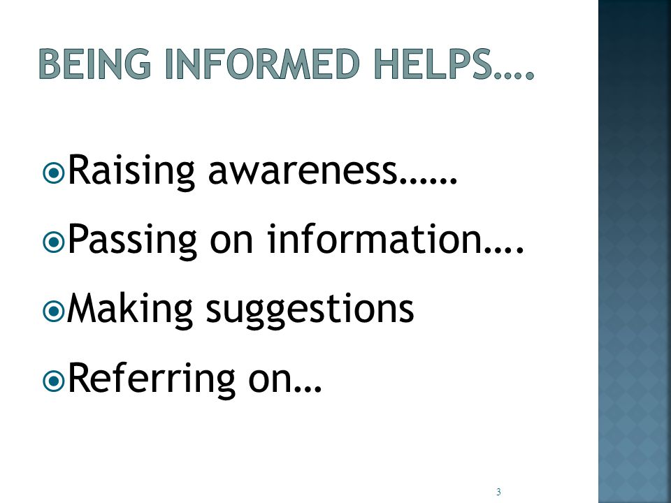  Raising awareness……  Passing on information….  Making suggestions  Referring on… 3