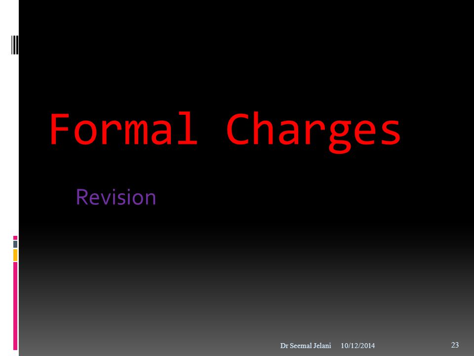 Formal Charges Revision 10/12/2014Dr Seemal Jelani 23