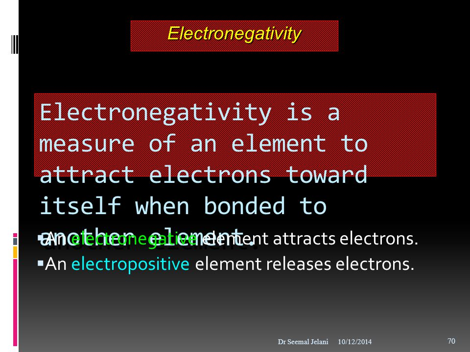 ElectronegativityElectronegativity Electronegativity is a measure of an element to attract electrons toward itself when bonded to another element.  A