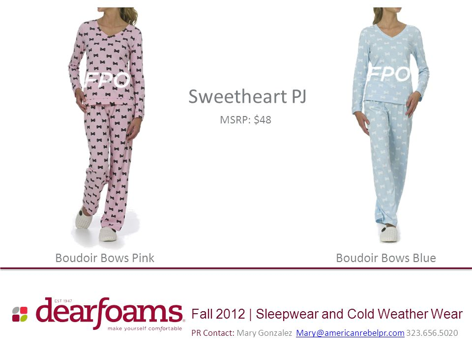 Fall 2012 | Sleepwear and Cold Weather Wear Sweetheart PJ Boudoir Bows BlueBoudoir Bows Pink MSRP: $48 PR Contact: Mary Gonzalez Mary@americanrebelpr.
