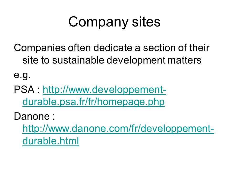 Company sites Companies often dedicate a section of their site to sustainable development matters e.g.