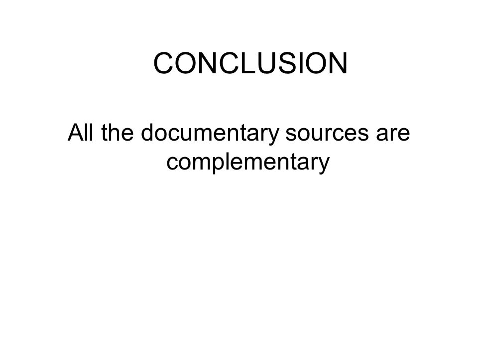 CONCLUSION All the documentary sources are complementary