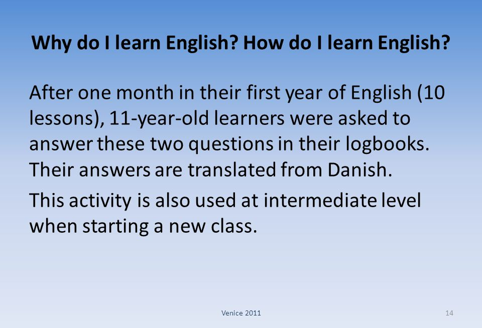 Why do I learn English? How do I learn English? After one month in their first year of English (10 lessons), 11-year-old learners were asked to answer