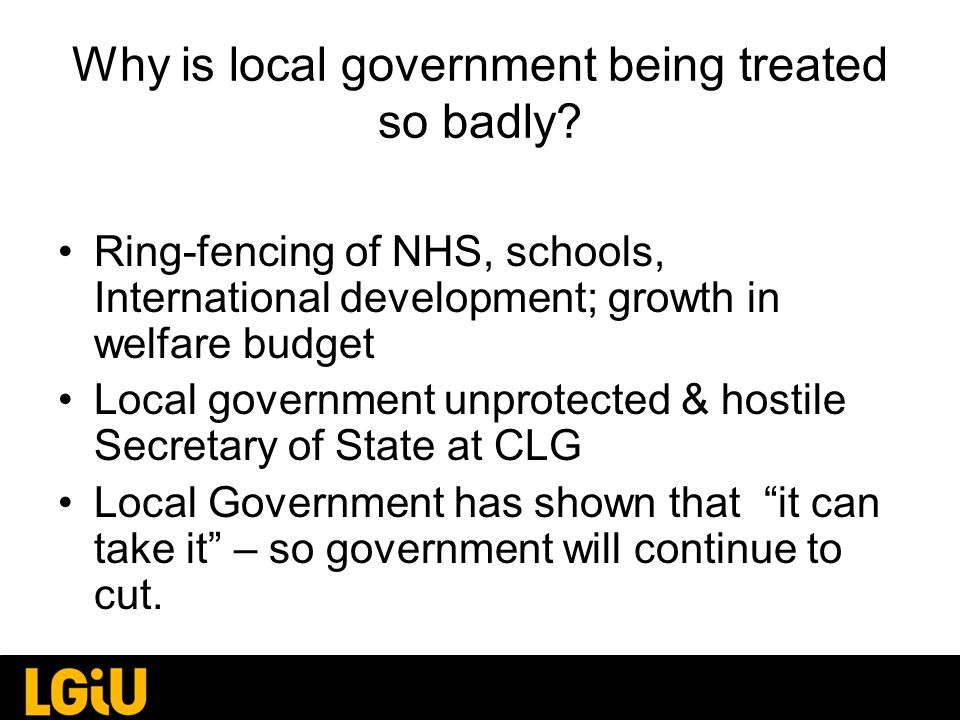 Why is local government being treated so badly.