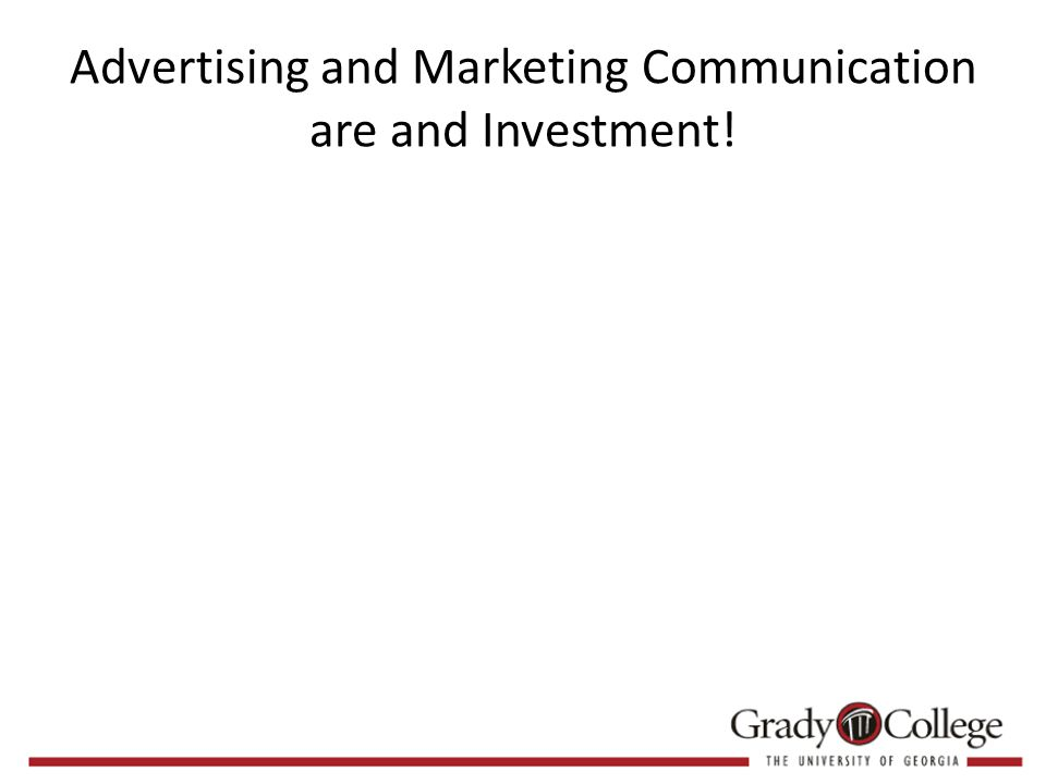 Advertising and Marketing Communication are and Investment!