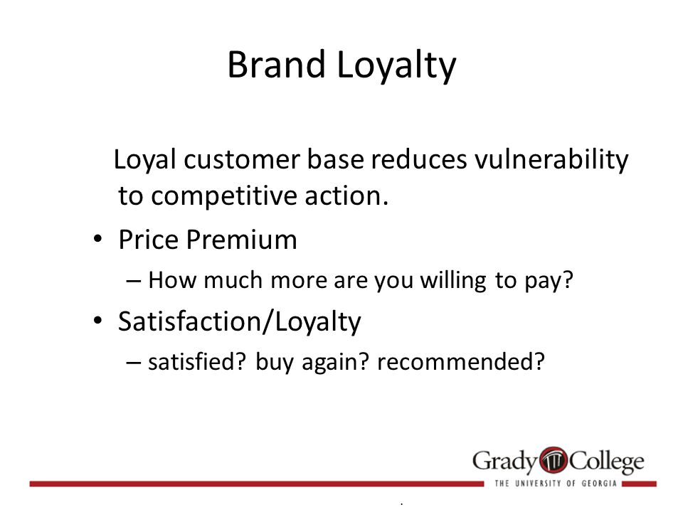 Brand Loyalty Loyal customer base reduces vulnerability to competitive action.