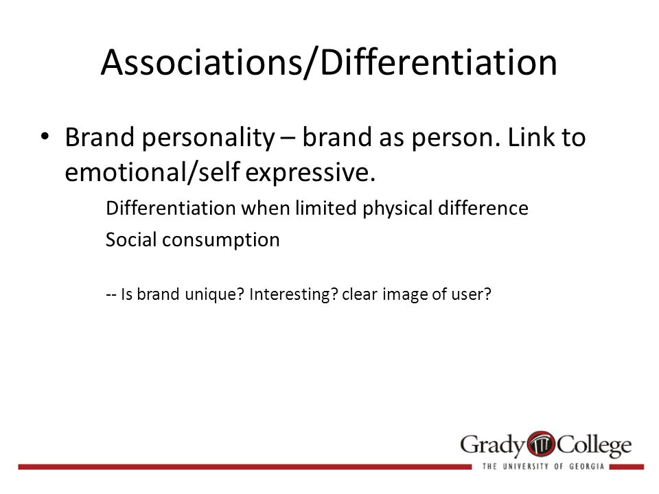 Associations/Differentiation Brand personality – brand as person.