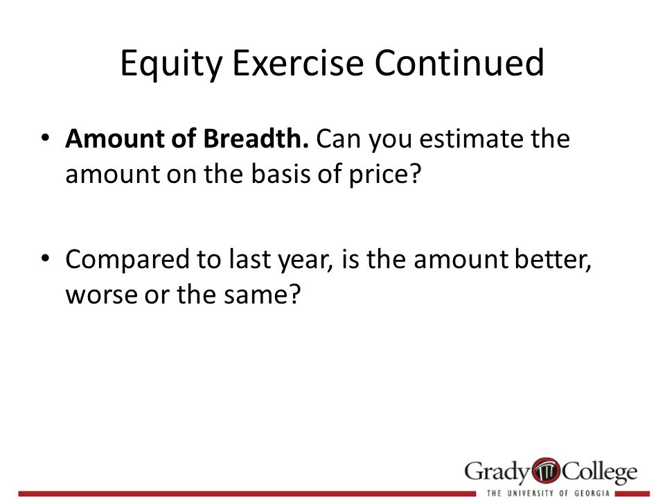 Equity Exercise Continued Amount of Breadth. Can you estimate the amount on the basis of price.