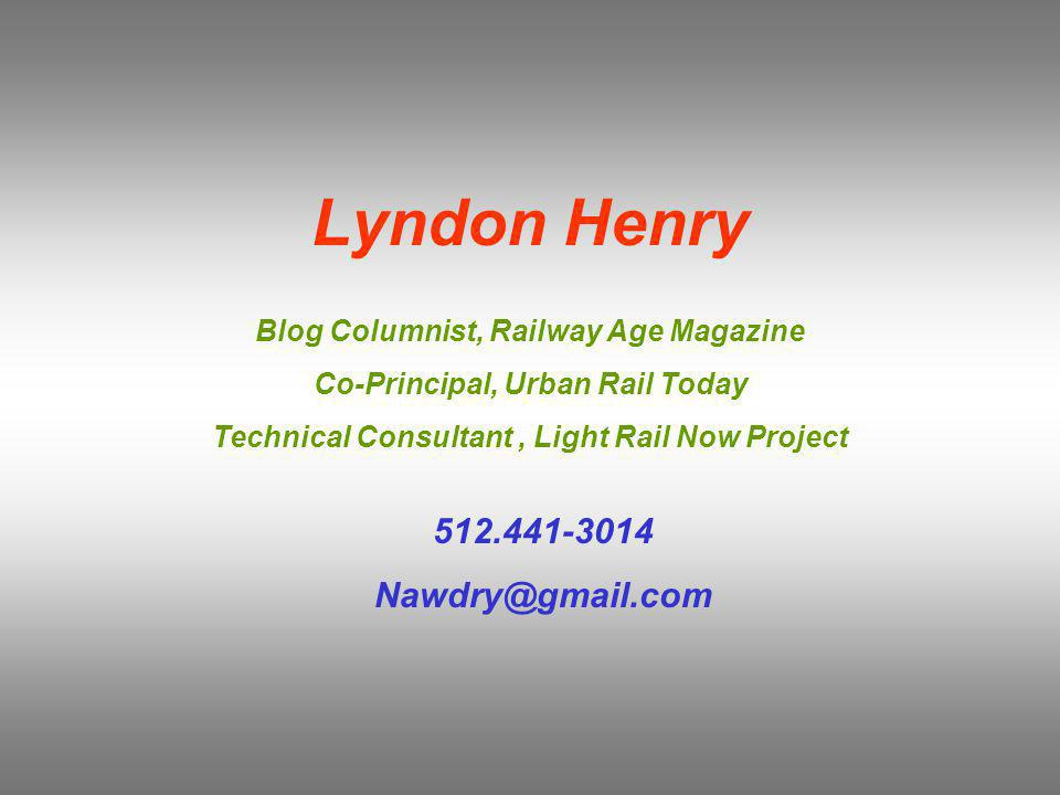 Lyndon Henry Blog Columnist, Railway Age Magazine Co-Principal, Urban Rail Today Technical Consultant, Light Rail Now Project 512.441-3014 Nawdry@gmail.com